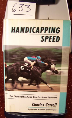 Handicapping Speed: The Thoroughbred and Quarter Horse Sprinters: Carroll, Charles H.