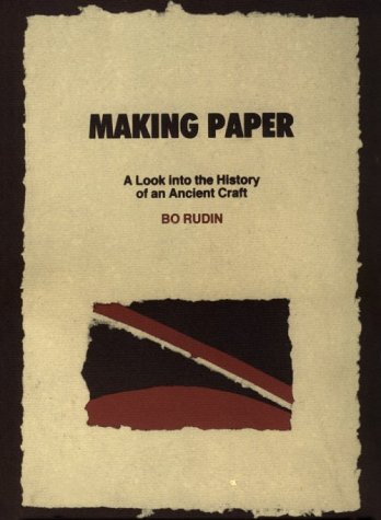 Making Paper: A Look into the History of an Ancient Craft: Rudin, Bo
