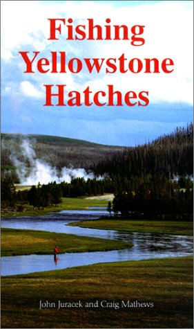 Fishing Yellowstone Hatches: Juracek, John; Mathews, Craig