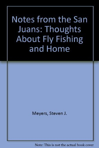 9781558211865: Notes from the San Juans: Thoughts About Fly Fishing and Home