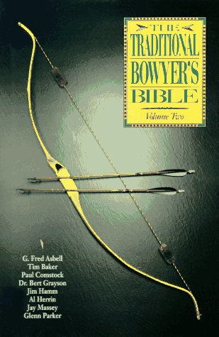 The Traditional Bowyer's Bible: Volume Two: G. Fred Ashell,