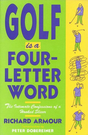 9781558212220: Golf is a Four-Letter Word: The Intimate Confessions of a Hooked Slicer