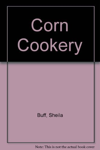Corn Cookery: With Over 150 Recipes (1558212450) by Sheila Buff