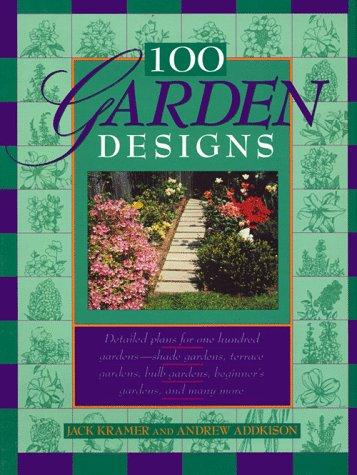 100 Garden Designs: Kramer, Jack, Addkison, Andrew