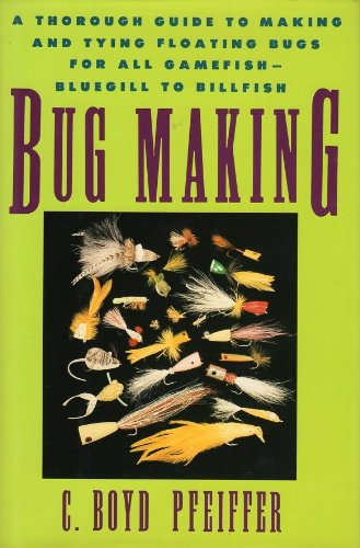 9781558212589: Bug Making: A Thorough Guide to Making and Tying Floating Bugs for All Gamefish - Bluegill to Billfish