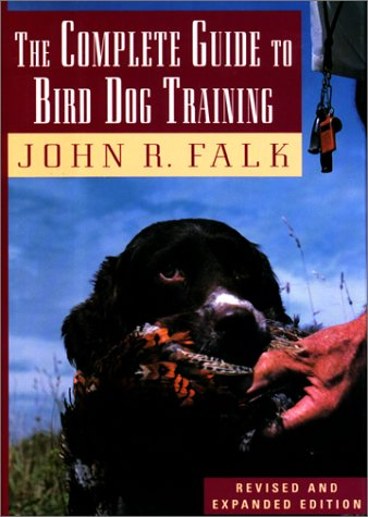 The Complete Guide to Bird Dog Training: John R. Falk