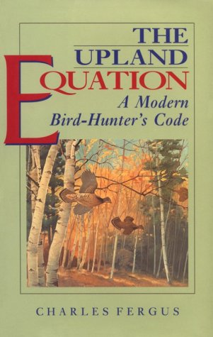 The Upland Equation: A Modern Bird-Hunter's Code: Fergus, Charles
