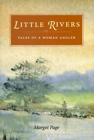 Little Rivers/Tales of a Woman Angler: Page, Margot; (editor)