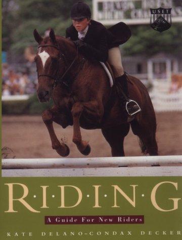 Riding : A Guide For New Riders: Kate Delano-Condax Decker
