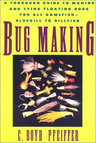 9781558214149: Bug Making: A Thorough Guide to Making and Tying Floating Bugs for All Gamefish