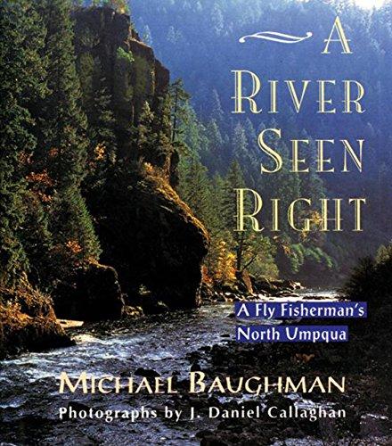 A River Seen Right : A Fly Fisherman's North Umpqua: Baughman, Michael