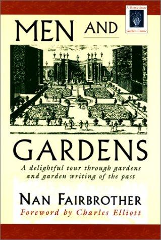 9781558215832: Men and Gardens: A Delightful Tour through Gardens & Garden Writing of the Past (Horticulture Garden Classic)
