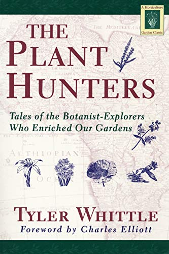 9781558215924: The Plant Hunters: Tales of the Botanist-Explorers Who Enriched Our Gardens (Horticulture Garden Classic)
