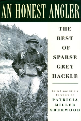 An Honest Angler: The Best of Sparse Grey Hackle: Hackle, Sparse Grey;Sherwood, Patricia M.;...