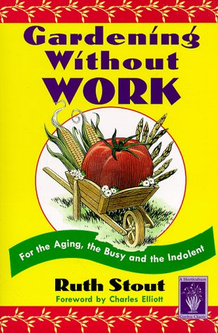 9781558216549: Gardening Without Work: For the Aging, the Busy, and the Indolent (Horticulture Garden Classic)