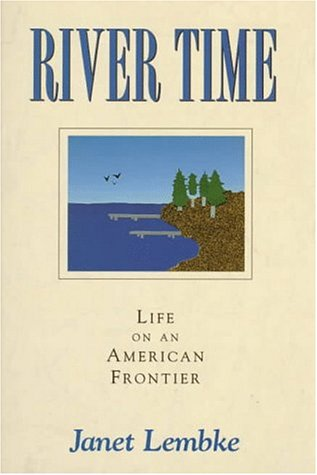 River Time Life on an american Frontier: Lembke, Janet