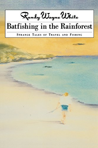 9781558216792: Batfishing in the Rainforest: Strange Tales of Travel and Fishing
