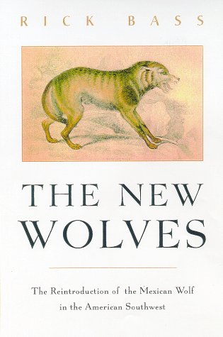 The New Wolves: The Return of the Mexican Wolf to the American Southwest: Bass, Rick