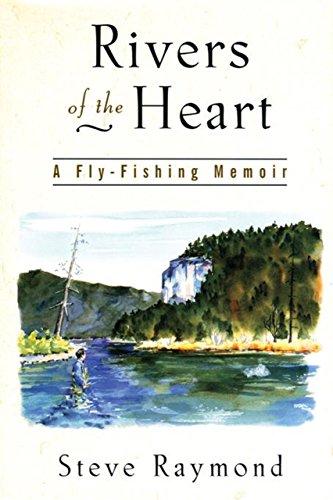 Rivers of the Heart: A Fly-Fishing Memoir: Raymond, Steve