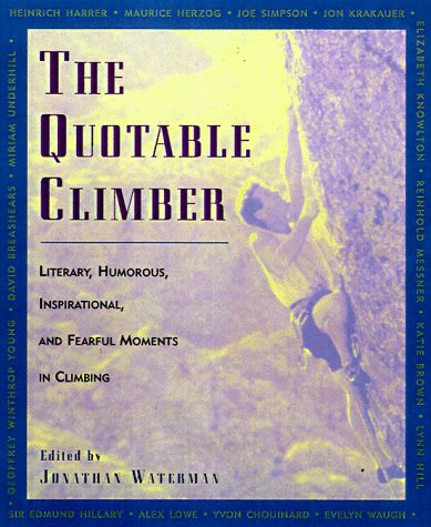 9781558217188: The Quotable Climber: Literary, Humorous, Inspirational, And Fearful Moments Of Climbing