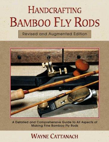 Handcrafting Bamboo Fly Rods: Cattanach, Wayne