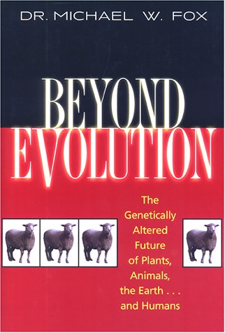 9781558219014: Beyond Evolution: The Genetically Altered Future of Plants, Animals, the Earth...and Humans