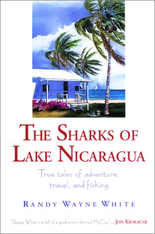 The Sharks of Lake Nicaragua: True Tales of Adventure, Travel and Fishing (Signed First Edition): ...