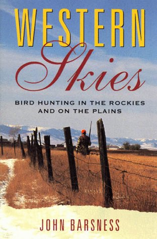 Western Skies: Bird Hunting in the Rockies and on the Plains (1558219234) by John Barsness