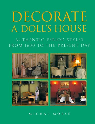9781558219724: Decorate a Dolls House: Authentic Period Styles from 1630 to the Present Day