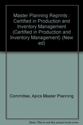 Master Planning Reprints : Certified in Production and Inventory Management (Certified in ...