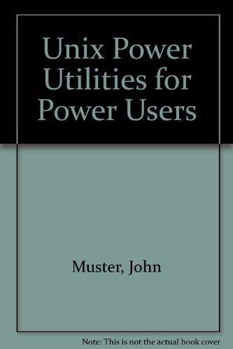 Unix Power Utilities: For Power Users: John Muster, Peter