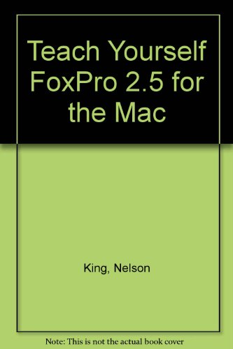 Teach Yourself Foxpro 2.5 for the Macintosh: King, Nelson