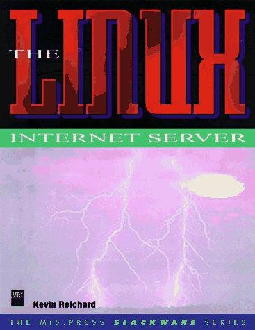 The Linux Internet Server (Mis Press Slackware Series): Reichard, Kevin: