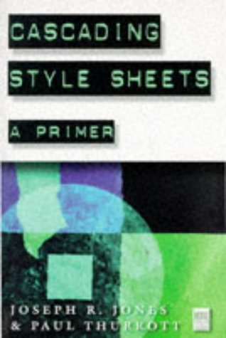 Cascading Style Sheets: A Primer: Jones, Joseph R.; Thurrott, Paul B.