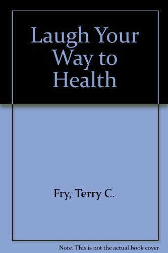 Laugh Your Way to Health: Fry, Terry C.