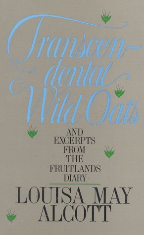 Transcendental Wild Oats: And Excerpts from the: Louisa May Alcott