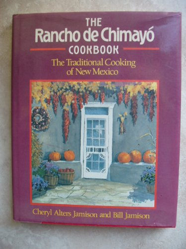 The Rancho De Chimayo Cookbook: The Traditional Cooking of New Mexico (9781558320406) by Bill Jamison; Cheryl Alters Jamison