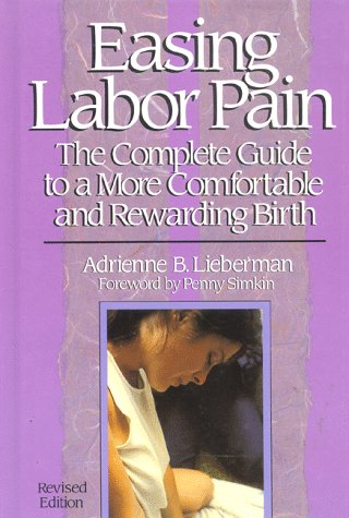 Easing Labor Pain : The Complete Guide to a More Comfortable and Rewarding Birth, Revised Edition (...