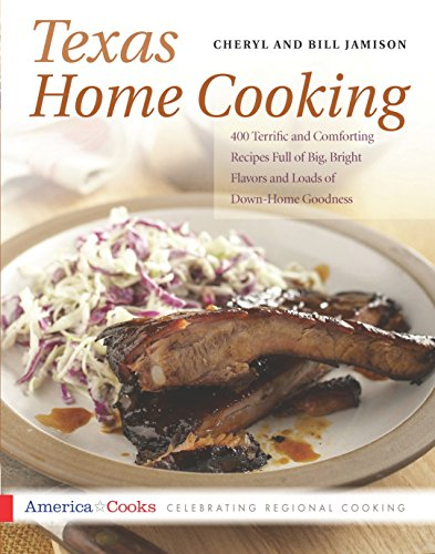 9781558320598: Texas Home Cooking: 400 Terrific and Comforting Recipes Full of Big, Bright Flavors and Loads of Down-Home Goodness (America Cooks)