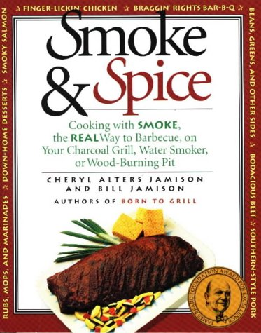 9781558320611: Smoke & Spice: Cooking with Smoke, the Real Way to Barbecue, on Your Charcoal Grill, Water Smoker, or Wood-Burning Pit