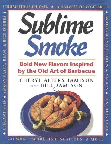 Sublime Smoke: Bold New Flavors Inspired by the Old Art of Barbecue: Cheryl Jamison
