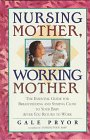 9781558321168: Nursing Mother, Working Mother: Essential Guide for Breast Feeding and Staying Close to Your Baby After You Return to Work
