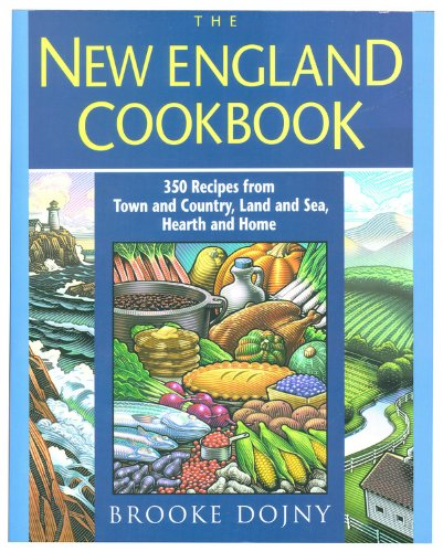 New England Cookbook: 350 Recipes from Town and Country, Land and Sea, Hearth and Home (America ...