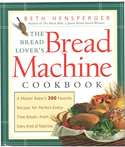 9781558321564: The Bread Lover's Bread Machine Cookbook: A Master Baker's 300 Favorite Recipes for Perfect-Every-Time Bread-From Every Kind of Machine