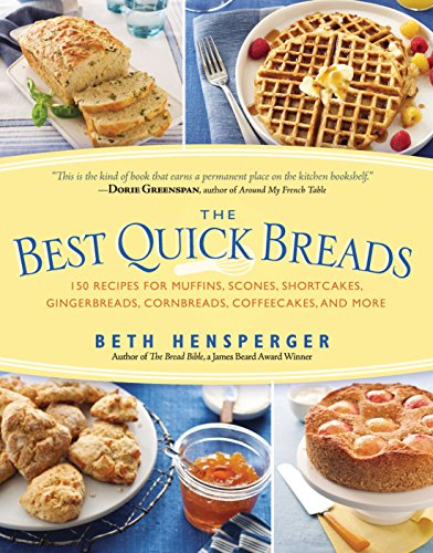 The Best Quick Breads: 150 Recipes for Muffins, Scones, Shortcakes, Gingerbreads, Cornbreads, ...
