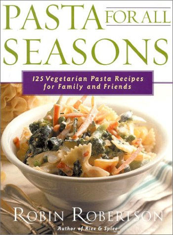 9781558321748: Pasta for All Seasons: 125 Vegetarian Pasta Recipes for Family and Friends