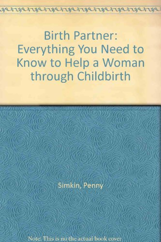 9781558321830: The Birth Partner: Everything You Need to Know to Help a Woman through Childbirth