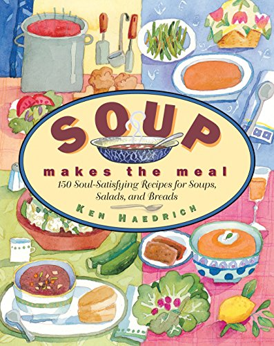 Soup Makes the Meal: 150 Soul-Satisfying Recipes for Soups Salads and Breads