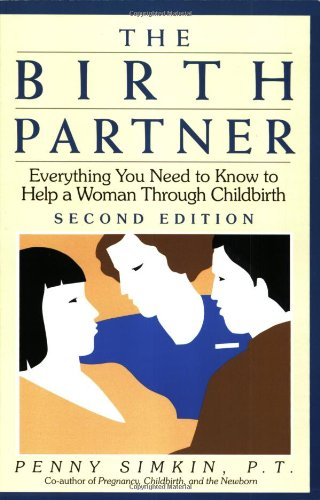 9781558321953: The Birth Partner: Everything You Need to Know to Help a Woman Through Childbirth (Birth Partner: A Complete Guide to Childbirth for Dads, Doulas, &)