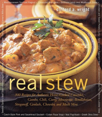 9781558321984: Real Stew: 300 Recipes for Authentic Home-Cooked Cassoulet, Gumbo, Chili, Curry, Minestrone, Bouillabaise, Stroganoff, Goulash, Chowder, and Much More